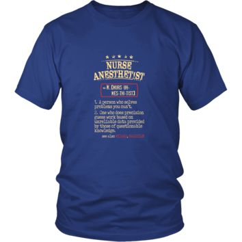 Nurse Anesthetist Shirt - Nurse Anesthetist a person who solves problems you can't. see also WIZARD, MAGICIAN Profession Gift