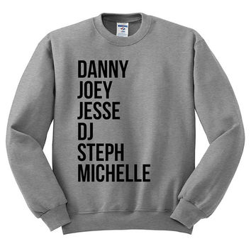Full House Crewneck Sweater - Full House Names - Danny Joey Jesse DJ Fans TV Show Gift Fuller House