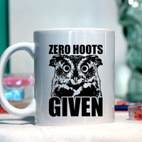 Zero hoots given - owl - Ceramic coffee mug - funny sayings