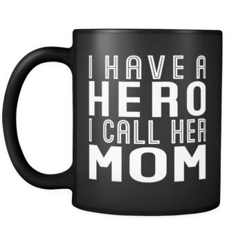 I HAVE A HERO I CALL HER MOM * Gift for Mother's Day From Son, Daughter * Glossy Black Coffee Mug 11oz.