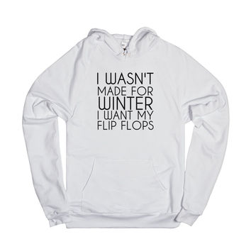 I Wasn'T Made For Winter I Want My Flip Flops Hoodie