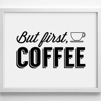 But First, Coffee Black - Art Print - Food - Typography Art - Home Office Decor - Housewarming Gift - Co Worker Gift - Kitchen Decor - Quote