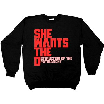 She Wants The Destruction Of The Patriarchy -- Sweatshirt