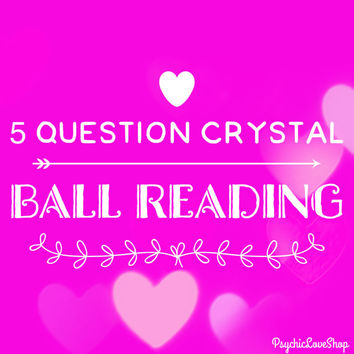 5 Question Crystal Ball Reading, Love Reading, Relationship Reading, in-depth and accurate, email or etsy convo reading
