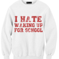 I Hate Waking Up For School Sweatshirt