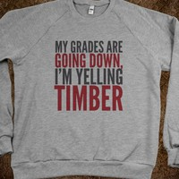 MY GRADES ARE GOING DOWN, I'M YELLING TIMBER SWEATSHIRT (IDA710208)