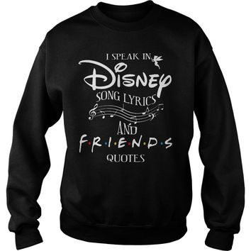 I speak in disney song lyrics and friends quotes shirt Sweatshirt Unisex