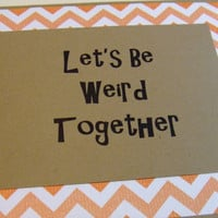 Let's Be Weird Together Orange Chevron Quote Note Card by prettypetalspaper