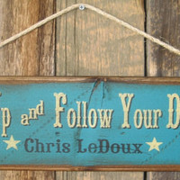 Saddle Up & Follow Your Dreams- Chris LeDoux, Western, Antiqued, Wooden Sign