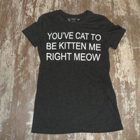 You Cat to be Kitten Meow