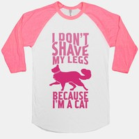 I Don't Shave My Legs Because I'm A Cat