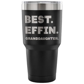 BEST EFFIN GRANDDAUGHTER * Unique Gift From Grandmother, Grandfather * Vacuum Tumbler 30 oz.