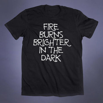 Fire Burns Brighter In The Dark Slogan Tee Satanic Grunge Sarcastic Punk Emo Goth Wiccan Tumblr T-shirt