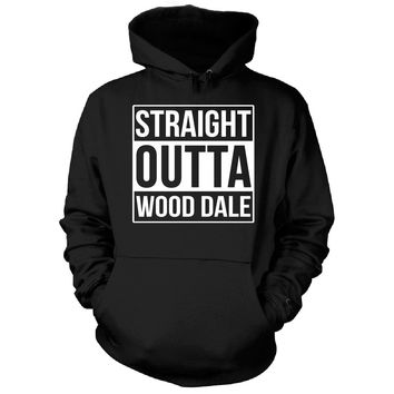 Straight Outta Wood Dale City. Cool Gift - Hoodie