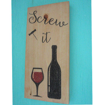 Kitchen wine sign - Screw it - Wine sign - Funny Kitchen sign - Wine lover gift - Funny wine sign - Rustic wine sign - Mommy wine gift