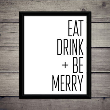 Eat, Drink, And Be Merry - Home Print,  Instant Download, Digital Printable, Kitchen Art, Gift, Decor, Typography, Wall, Wine, Party, Sign