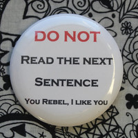 Do not read the next sentence... -  2.25 inch pinback button badge