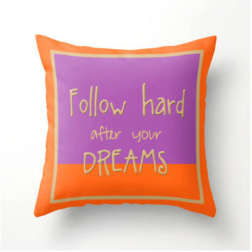 Follow Hard After Your Dreams - Decorative Throw Pillow - home decor - orange orchid accent cushion - inspirational motivational pillow