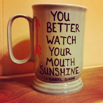 You better watch your mouth sunshine/Daryl Dixon quote/hand painted mug/ Walking Dead/I love Daryl/great gift/Christmas is coming