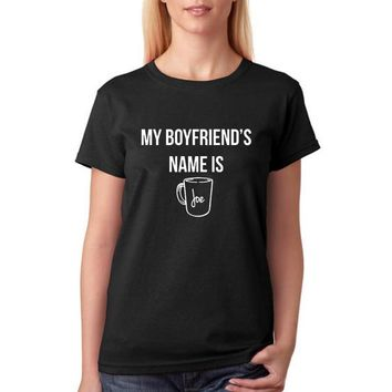 My Boyfriends Name Is Joe T-Shirts - Ladies Crew Neck Novelty Top Tee