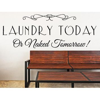 Laundry Today or Naked Tomorrow Vinyl Wall Decal Laundry Decal