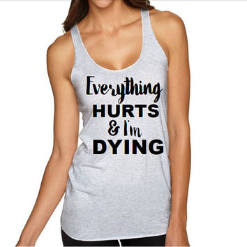 Funny workout tank everything hurts and i'm dying