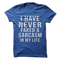 I Have Never Faked A Sarcasm In My Life T-Shirt