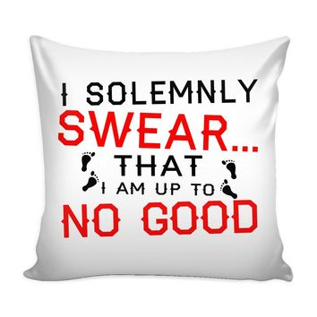 Funny Graphic Pillow Cover I Solemnly Swear That I Am Up To No Good