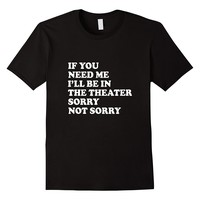 If You Need Me I'll Be In The Theater T-Shirt