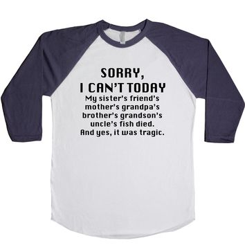 Sorry I Can't My Sister's Friend's Mother's Grandpa's Brother's Grandson's Uncle's Fish Died Unisex Baseball Tee