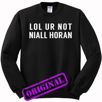 lol ur not niall horan for sweater black, sweatshirt black unisex adult