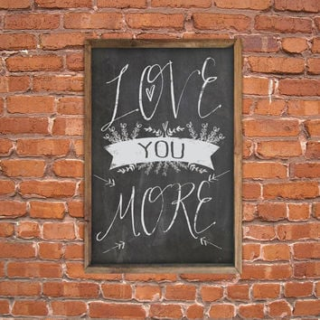 "Chalkboard style Love you more typography wooden handmade sign framed in wood.  Chalkboard ""look"". 13.5""x19.5 x2"""