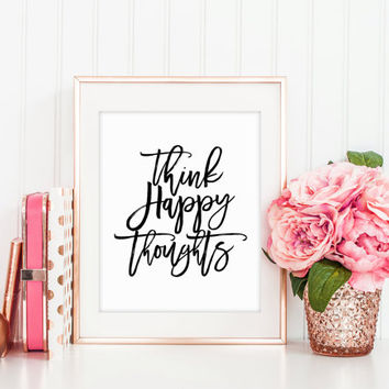 THINK HAPPY THOUGHTS,Printable Quote,Wall Art,Hand Lettered,be Happy Quote,Inspirational Print,Motivational Art,Quote Print,Digital Print