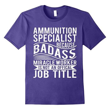 Ammunition Specialist T-shirt Because Badass Miracle Worker