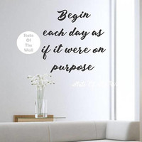 Begin each day as if it were on purpose Wall Decal Divine in me  Vinyl Sticker Art Decor Bedroom Design Mural home decor room decor