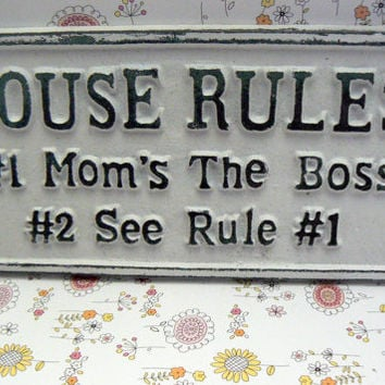 House Rules Mom's the Boss Rule 1 See 2 Cast Iron Sign Painted White White Home Wall Decor Mother Plaque Shabby Chic Distressed