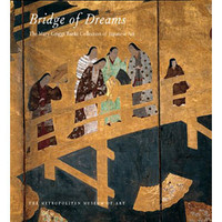 Bridge of Dreams: The Mary Griggs Burke Collection of Japanese Art