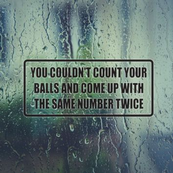 You Couldn't Count Your Balls Die Cut Vinyl Decal (Permanent Sticker)