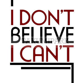 I Don't Believe I Can't, Motivational Typographic Print, Inspirational Wall Decor, Inspiring Quote Art, Minimalist Word Art, Motivated Art