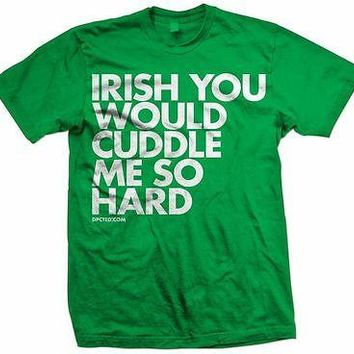 New IRISH YOU WOULD CUDDLE ME SO HARD  T SHIRT  LICENSED DPCTED  SHIRT