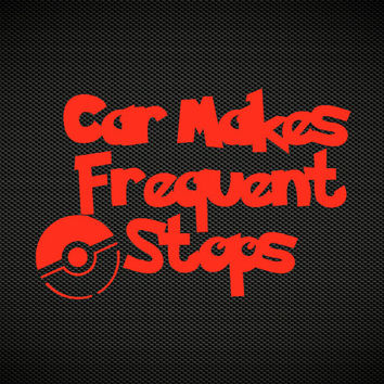 Car Makes Frequent Stops Decal | Team Instinct | Team Mystic | Team Valor | Pokemon Go Team Decal | Pokemon Go Club Teams Gyms  | 376