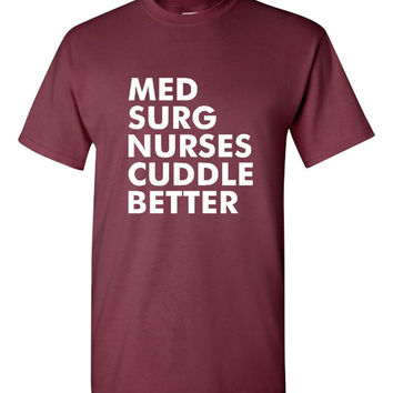 Med Surg Nurses Cuddle Better T-Shirt Men's And Ladies Hospice Nurses T-Shirt Medical Surgical Nurses