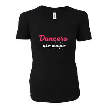 Dancers Are Magic. Awesome Gift - Ladies T-shirt