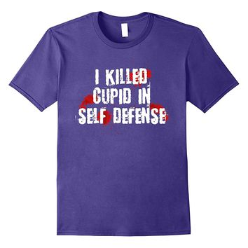 I Killed Cupid In Self Defense T-Shirt Funny Valentine's Day