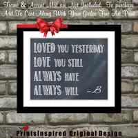 Custom Wall Quote Print Typography Art: I loved you yesterday then love you still Chalkboard Sytle Wall Decor Art ANY Color Print Poster