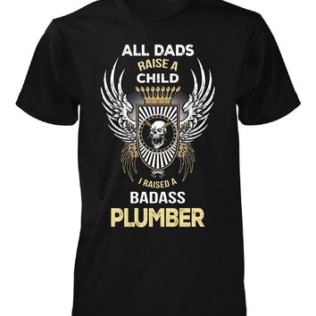 I Raised A Badass Plumber. Father's Day Gift - Unisex Tshirt