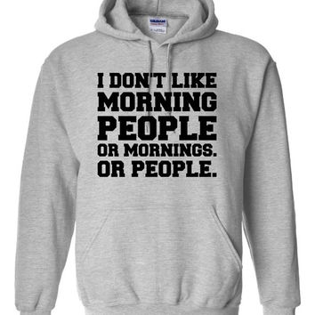 Hilarious I Don't Like Morning People Or Mornings Or People Unisex Hoodie!! Funny I Don't Like Morning People Or Mornings Or People Hoodie!!