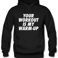 Your Workout Is My Warmup Hoodie
