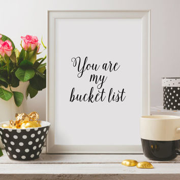 "Love poster Gift idea ""You are my bucket list"" For couples Valentine's day Inspirational quote Love quote Romantic art Instant download"