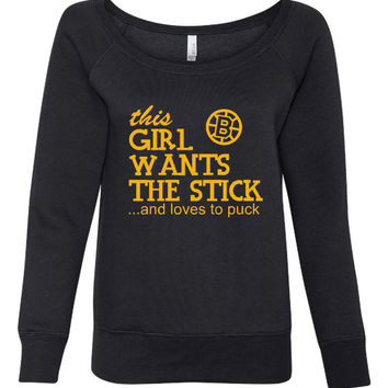 This Girl Wants The Stick Hockey Sweatshirt And Loves To Puck BRUINS Fans Wideneck Ladies Fashion Sweatshirt Boston Bruins Fans Sweatshirt